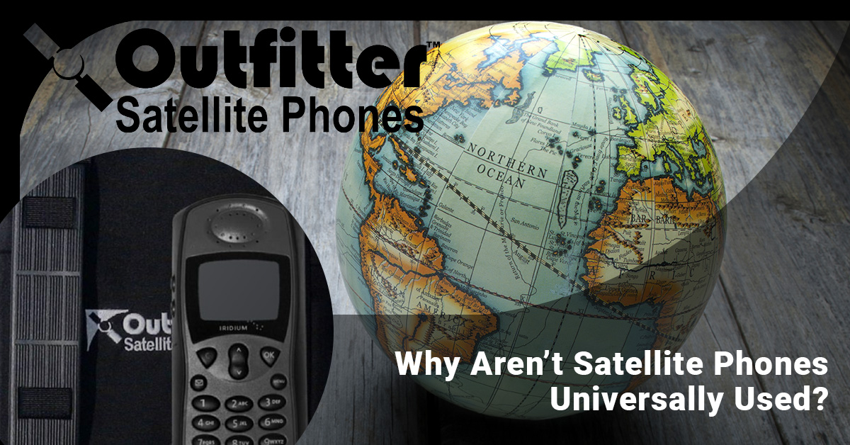 Why Aren't Satellite Phones Universally Used?